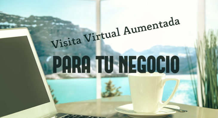 Visita Virtual Aumentada para tu negocio