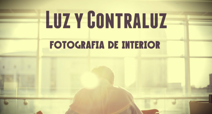 Luz y Contraluz en Fotografía de Interior